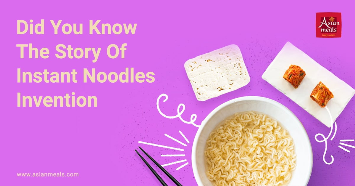 Did You Know The Story Of Instant Noodles Invention